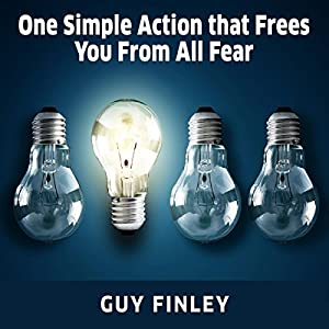 One Simple Action That Frees You from All Fear Audiobook