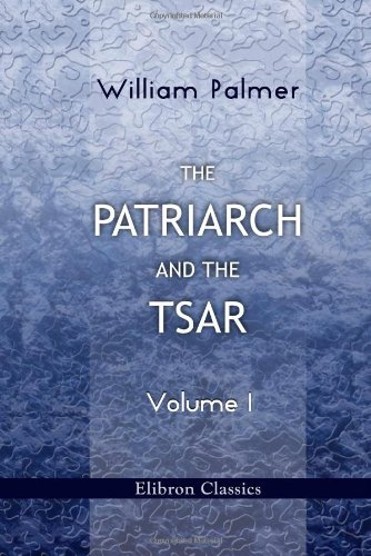 The Patriarch and the Tsar: Volume 1: The Replies of the Humble Nicon, by the Mercy of God Patriarch, against the Questions of the Boyar Simeon ... of the Metropolitan of Gaza Paisius Ligarides ebook