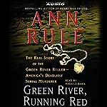 Green River, Running Red: The Real Story of the Green River Killer, America's Deadliest Serial Murderer | Ann Rule