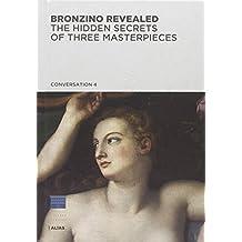 Bronzino rivelato. Segreti di tre capolavori. Ediz. inglese
