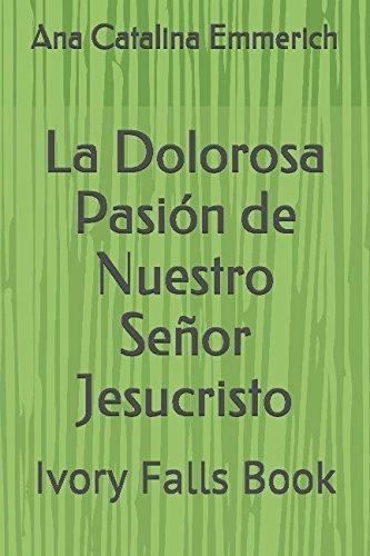La Dolorosa Pasion de Nuestro Señor Jesucristo (Spanish Edition) [Ana Catalina Emmerich] (Tapa Blanda)