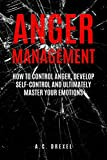 Anger Management: How to Control Anger, Develop Self-Control and Ultimately Maste