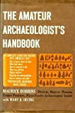 The Amateur Archaeologist's Handbook, Maurice Robbins and Mary B. Irving, 0690019769