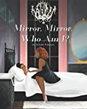 Mirror, Mirror. Who Am I?: A Book of Affirmation for Black and Brown Girls