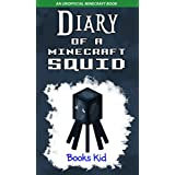 Minecraft: Diary of a Minecraft Squid (An Unofficial Minecraft Book) (Minecraft Diary Books and Wimpy Zombie Tales For Kids Book 19)