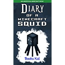 Diary of a Minecraft Squid: An Unofficial Minecraft Book (Minecraft Diary Books and Wimpy Zombie Tales For Kids 19)