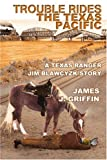 Trouble Rides the Texas Pacific, James Thomas Griffin, 0595344542