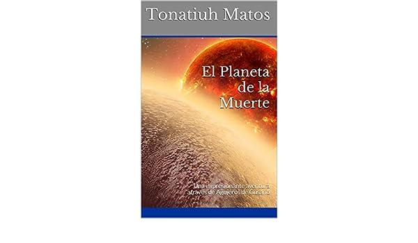 Amazon.com: El Planeta de la Muerte: Una impresionante aventura através de Agujeros de Gusano (Viajes por Agujeros de Gusano nº 4) (Spanish Edition) eBook: ...