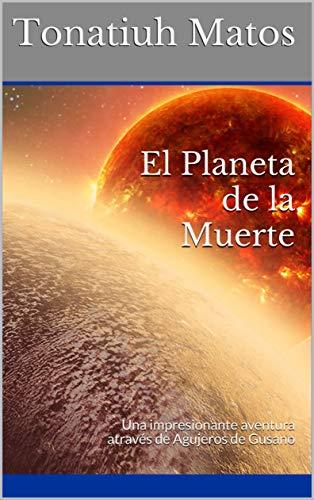 El Planeta de la Muerte: Una impresionante aventura através de Agujeros de Gusano (Viajes