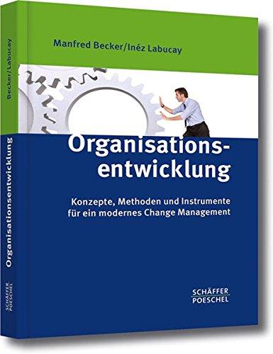 Organisationsentwicklung: Konzepte, Methoden und Instrumente für ein modernes Change Management Gebundenes Buch – 11. September 2012 Manfred Becker Inéz Labucay Schäffer Poeschel 3791023039