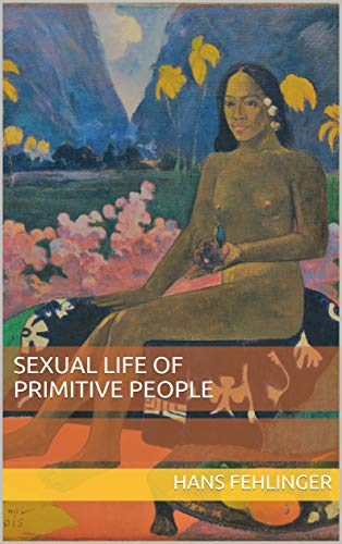 Sexual Life Of Primitive People Kindle Edition By Hans Fehlinger
