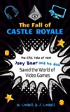 The Fall of Castle Royale: The EPIC Tale of How Joey Baer and his Dad Saved the World of Video Games
