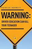 Warning: Driver Education Can Kill Your Teenager, Patrick Barrett, 1599324016