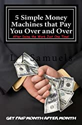 5 Simple Money Machines that Pay You Over and Over - After Doing the Work JUST ONE TIME!