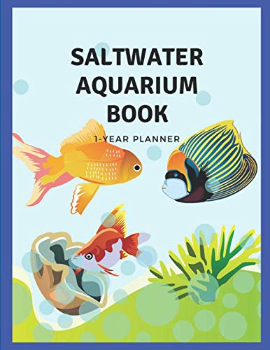 (Marine Saltwater Aquarium Book - Fish Tank Blank Log Notebook For Beginner: Daily Record Keeping For One Year; Diary Of Water Condition, Parameter, ... Water Changing Time & Light Duration)