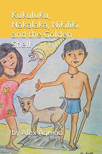 Golden Shell - Kukuluku, Nakalaka, Nikiliki and the Golden Shell (The adventures of Kukuluku, Nakalaka, Nikiliki)