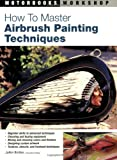 How to Master Airbrush Painting Techniques, JoAnn Bortles, 0760323992