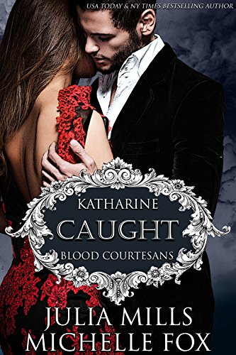 Caught: A Vampire Blood Courtesans Romance by [Mills, Julia, Fox, Michelle]