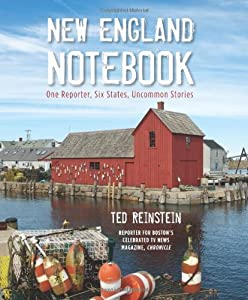 New England Notebook: One Reporter, Six States, Uncommon Stories by Ted Reinstein (2013-05-21)