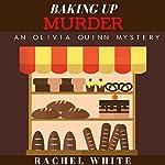 Baking Up Murder: An Olivia Quinn Mystery | Rachel White