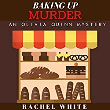 Baking Up Murder: An Olivia Quinn Mystery Audiobook by Rachel White Narrated by Nancy Bober