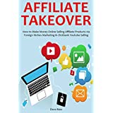 AFFILIATE TAKEOVER (2016): How to Make Money Online Selling Affiliate Products via Foreign Niches Marketing &...