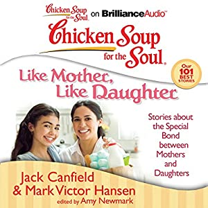 Chicken Soup for the Soul: Like Mother, Like Daughter Audiobook