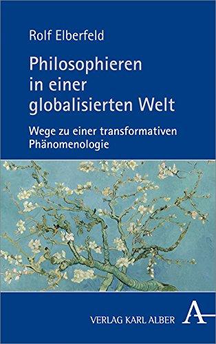 Philosophieren in einer globalisierten Welt: Wege zu einer transformativen Phänomenologie