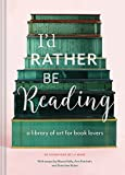 Id Rather Be Reading: A Library of Art for Book Lovers