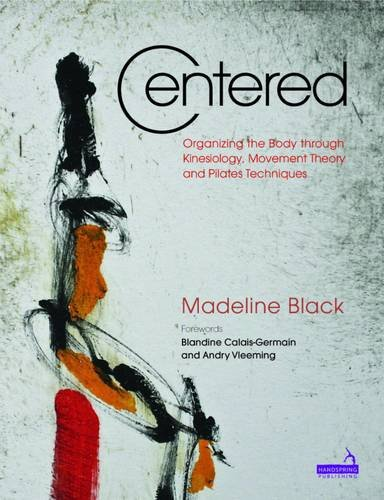 Centered: Organizing the Body Through Kinesiology, Movement Theory and Pilates Techniques -  Madeline Black, Illustrated, Paperback
