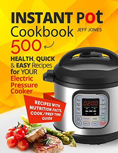 Instant Pot Cookbook: 500 Healthy, Quick & Easy Recipes for Your Electric Pressure Cooker