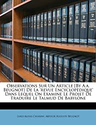 Observations Sur Un Article [By A.A. Beugnot] de La 'Revue Encyclopdique' Dans Lequel on Examine Le Projet de Traduire Le Talmud de Babylone