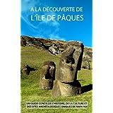 À la Découverte de l'île de Pâques (French Edition)