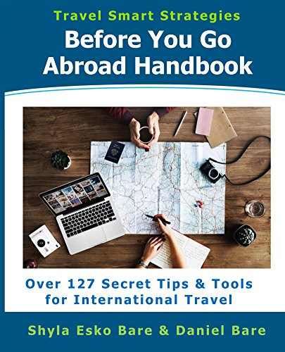 Before You Go Abroad Handbook: Over 127 Secret Tips & Tools