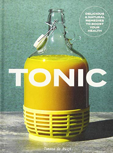 (Tonic: Delicious & Natural Remedies to Boost Your Health)