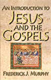 An Introduction to Jesus and the Gospels, Frederick James Murphy, 0687496926