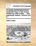 The an Essay Concerning Human Understanding in Four Books Written by John Locke, John Locke, 1140969072