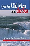 img - for (Not So) Old Men and the Sea: A Toe in the Cruising Waters book / textbook / text book