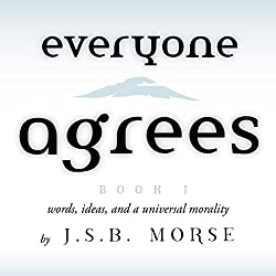 Everyone Agrees, Book I: Words, Ideas, and a Universal Morality