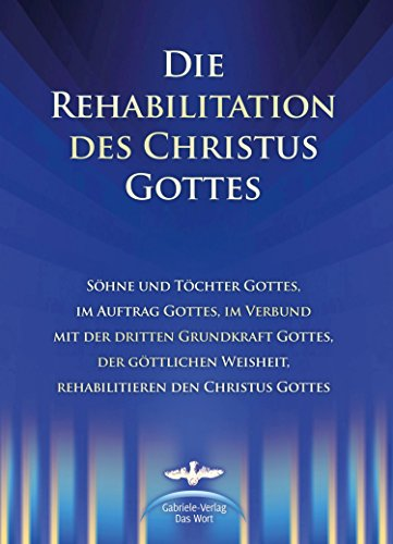die-rehabilitation-des-christus-gottes-sohne-und-tochter-gottes-im-auftrag-gottes-im-verbund-mit-der