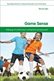 Game Sense : Pedagogy for Performance, Participation and Enjoyment, Light, Richard, 0415532884