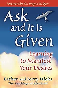 Ask and It Is Given: Learning to Manifest Your Desires (Law of Attraction Book 7) by [Hicks, Esther, Hicks, Jerry]