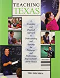 Teaching Texas : A Complete and Practical Approach to Understanding and Applying the Pedagogy and Professional Responsibilities (Ppr) Texes, Bingham, Teri and Thomas, Conn, 146520251X