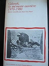 Gdansk, la mémoire ouvrière : 1970-1980 par Jean-Yves Potel