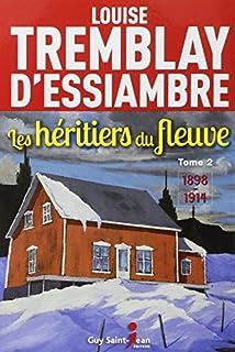Les héritiers du fleuve 02 : 1898 - 1914, Tremblay-D'Essiambre, Louise