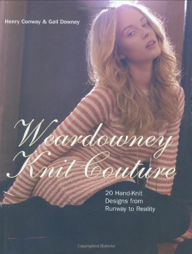 Read Online Weardowney Knit Couture: 20 Hand-knit Designs from Runway to Reality PDF