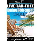 How To Live Tax-Free During Retirement, Legally: For The Everyday Taxpayer