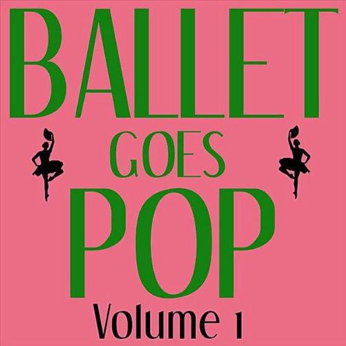 Ballet Goes Pop - Volume 1 ()