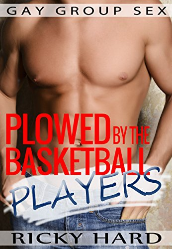 Download for free Gay Group Sex - Plowed By The Basketball Players: Gay mm erotica