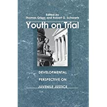 Youth on Trial: A Developmental Perspective on Juvenile Justice (The John D. and Catherine T. MacArthur Foundation Series on Mental Health and ... Adolescent Development and Juvenile Justice)